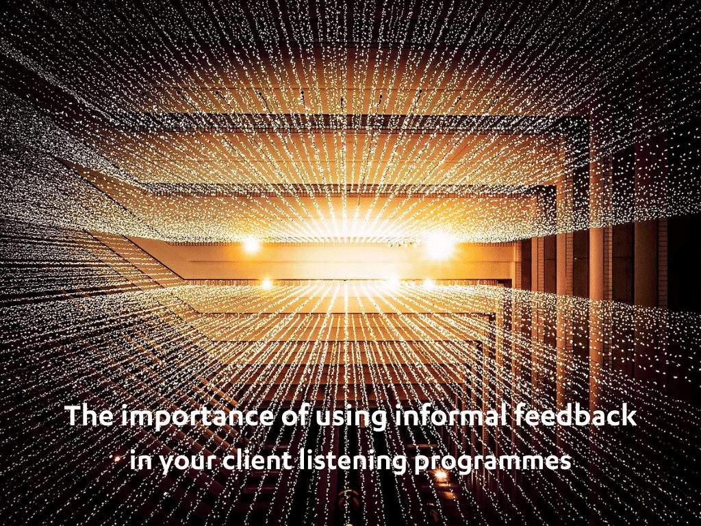 The importance of informal feedback in client listening programmes