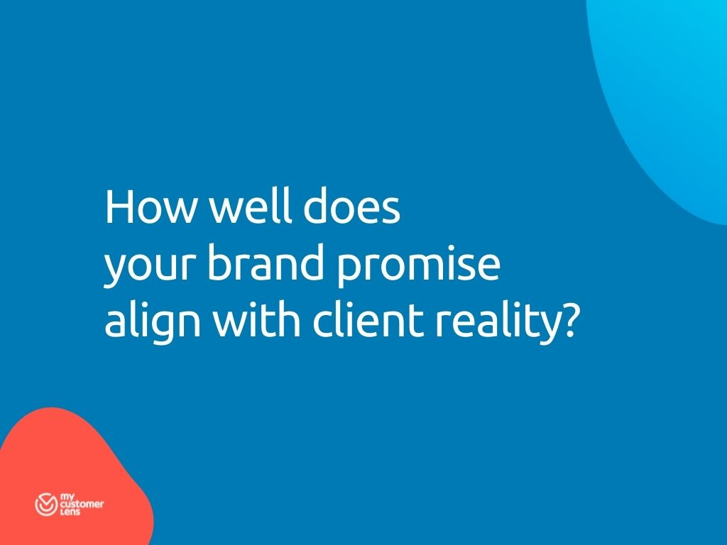 brand alignment - how well does your brand promise align with client reality?